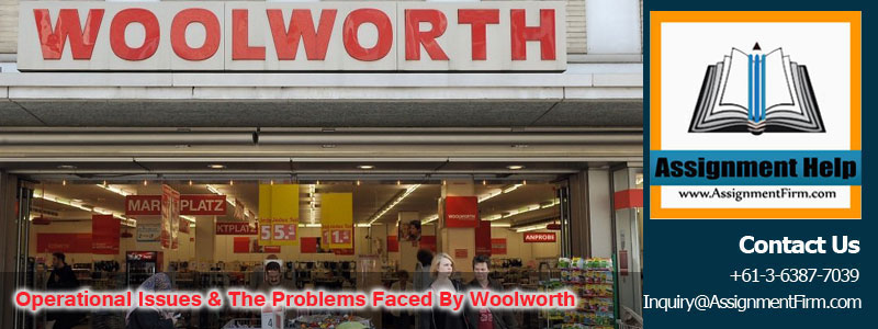 Strategic Operational Issues & the problems Faced By Woolworth