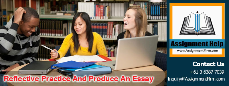 Reflective practice And Produce An Essay Based On Experience