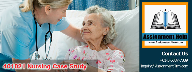 401021 Nursing Case Study