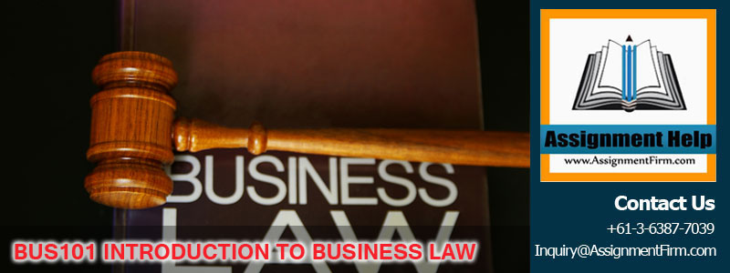 BUS101 INTRODUCTION TO BUSINESS LAW