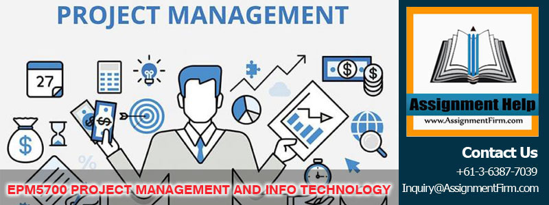 EPM5700 PROJECT MANAGEMENT AND INFO TECHNOLOGY