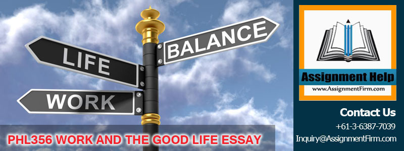PHL356 WORK AND THE GOOD LIFE ESSAY