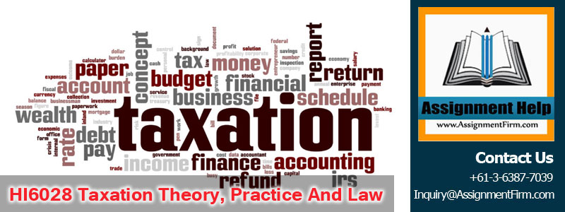 HI6028 Taxation Theory, Practice And Law